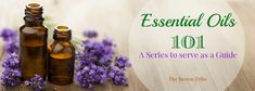 Essential Oils 101: A Series | The Brown Tribe