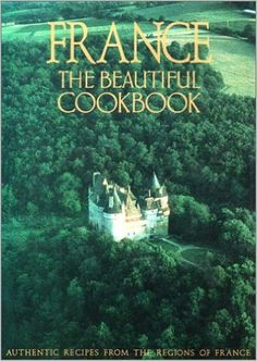France: The Beautiful Cookbook- Authentic Recipes from the Regions of France: Gilles Pudlowski, Pierre Hussenot, Peter Johnson, Leo Meier, Scotto Sisters: 9780002154123: Amazon.com: Books