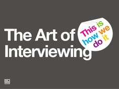 The Art of Interviewing by Sense Worldwide via slideshare