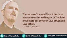 The #drama of the #world is not the #clash between #Muslim and #Pagan, or #Tradition and #Revolt, but between #Love of #God and Love of Self. . . — Shaykh Abdal-Hakim Murad