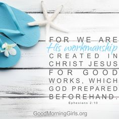 For we are His workmanship created in Christ Jesus for good works, which God prepared beforehand. Ephesians 2:10