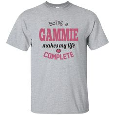 Being a Gammie Make My Life Complete T Shirt ***** Custom Ultra Cotton T-Shirt: 6.1-ounce, 100% cotton Double-needle neck, sleeves and hem; Roomy Unisex Fit