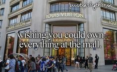 Wishing you could own everything at the mall is just a girly thing.