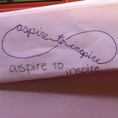 aspire to inspire, perfect for teachers; next tattoo.