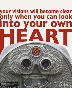 Your visions will become clear only when you can look into your own heart.
