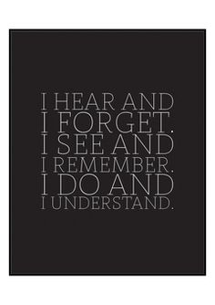 I hear and I forget. I see and I remember. I do and I understand. Best Quotes, Life Quotes, Life Sayings, Well Said Quotes, Good Grades, Words Worth, Teacher Quotes, Always Learning, Typography Prints