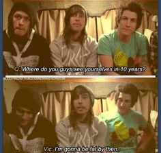 Pierce The Veil. in 30 years, Vic will be 60..  HE'S JUST A TIMELORD! He can't be 30 now and he can't be 60 then