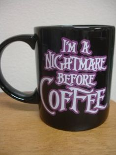 "The Nightmare Before Christmas + Coffee = mug "" I'm A Nightmare Before COFFEE. Yess I NEEDED THIS CUP"