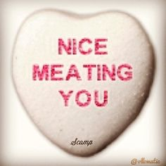 nice meating you.  #scamp #scampbyollomatic #candyhearts #ollomatic #guyslikeyou