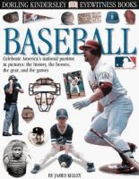 Baseball  written by James Kelley ; [studio and memorabilia photography, Michael Burr and David Spindel].    (Series: Eyewitness books) Our library's call number: 796.357 KEL
