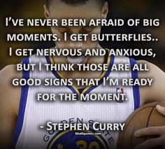 I've never been afraid of big moments...~ By Stephen Curry~