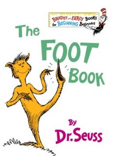 The Foot Book | Dr. Seuss Books | Seussville right foot, right foot,  Left foot left   We  had  212  Dr Suess books