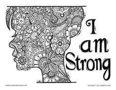 Free printable coloring page. I Am Strong woman silhouette coloring page for adults. This beautiful coloring page is filled with flowers and paisleys to color along with an inspiring message. This would make an ideal gift or a wall hanging. Artist Jennifer Stay created this piece to remind all women to be strong and beautiful even when life is filled with pain. There are many ways to be strong...and one of them is to be creative. So download this coloring page and start creating!!