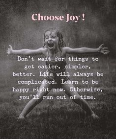 Make it your conscious effort every day! Choose joy & be happy! Now Quotes, Great Quotes, Quotes To Live By, Life Quotes, Rough Day Quotes, Friend Quotes, Awesome Quotes, Happy Quotes, Choose Joy