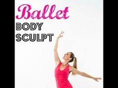 Ballet Body Sculpt (barre workout, ballet, fat burning, total body sculpting)
