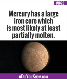 eDidYouKnow.com ►  Mercury has a large iron core which is most likely at least partially molten.