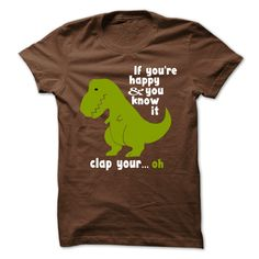 "Get the ""If You're Happy and You Know It Clap Your... Oh"" T-Rex Shirt! This shirt has been a big favorite among SDL followers! Available in multiple styles and colors."