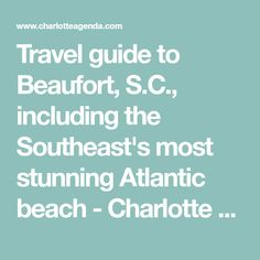 Travel guide to Beaufort, S.C., including the Southeast's most stunning Atlantic beach - Charlotte Agenda