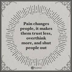Pain changes people, it makes them trust less, overthink more more, and shut people out. #powerofpositivity #positivewords #positivethinking #inspirationalquote #motivationalquotes #quotes