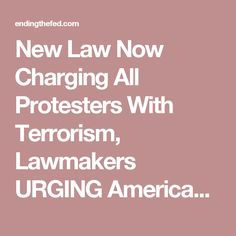 11/17/16 New Law Now Charging All Protesters With Terrorism, Lawmakers URGING Americans To Share This | EndingFed News Network