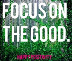 Focus on the good quote via www.Facebook.com/Happy.Positivity