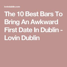 The 10 Best Bars To Bring An Awkward First Date In Dublin  - Lovin Dublin