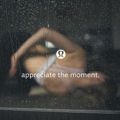 appreciate the moment.