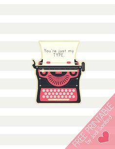"""You're Just My Type"" Printables by Jodi Sandford - avaiable in 8x10 or smaller Valentine sizes!"