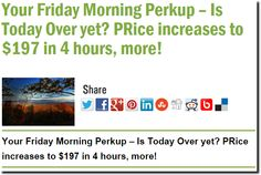 Your Friday Morning Perkup – Is Today Over yet? PRice increases to $197 in 4 hours, more!