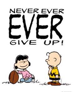 """Charlie Brown says """"Never Give Up!"""""""