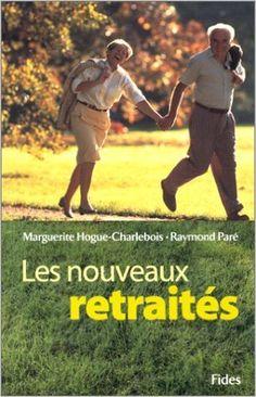 NOUVEAUX RETRAITÉS (LES): Amazon.com: MARGUERITE HOGUE-CHARLEBOI, RAYMOND PARE: Books