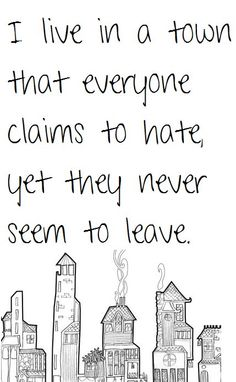 """This is only too true, except, it's """"I grew up in a town..."""""""