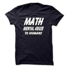 MATH MENTAL ABUSE TO HUMANS - #gift for guys #candy gift. CHECKOUT => https://www.sunfrog.com/Funny/MATH-MENTAL-ABUSE-TO-HUMANS.html?68278