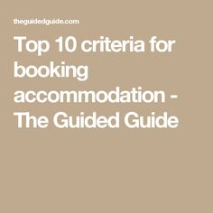 Top 10 criteria for booking accommodation - The Guided Guide Travel Tips, Top, Spinning Top, Travel Advice, Crop Shirt, Blouses