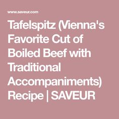 Tafelspitz (Vienna's Favorite Cut of Boiled Beef with Traditional Accompaniments) Recipe | SAVEUR