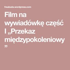 "Film na wywiadówkę część I ""Przekaz międzypokoleniowy"" Education, Youtube, Gw, Literatura, Onderwijs, Learning, Youtubers, Youtube Movies"