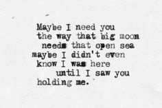 """""""maybe I need you the way that big moon needs that open sea"""" -Andrea Gibson"""