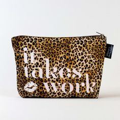 """""""It Takes Work"""" Makeup Bag. I've partnered with PatternLA to create this unique makeup bag that shows you've got what it takes to make your dreams come true."""