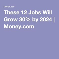 These 12 Jobs Will Grow 30% by 2024 | Money.com