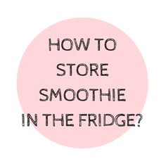 HOW TO STORE SMOOTHIE IN THE FRIDGE? | Vi&Raw