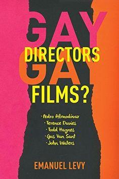 Gay Directors, Gay Films? by Emanuel Levy.   book review, film, movies, Todd Haynes, John Waters, Pedro Almodovar, Gus Van Sant, Terence Davies