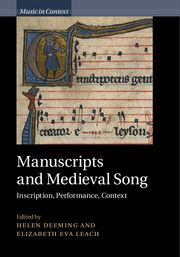 MANUSCRIPTS AND MEDIEVAL SONG: INSCRIPTION, PERFORMANCE, CONTEXT