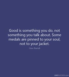 Good is something you do, not something you talk about... - Gino Bartali | Italy