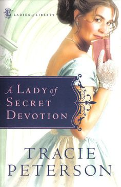 NEW! A Lady of Secret Devotion (Ladies of Liberty Series #3) - Tracie Peterson