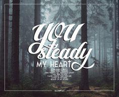 you steady my heart