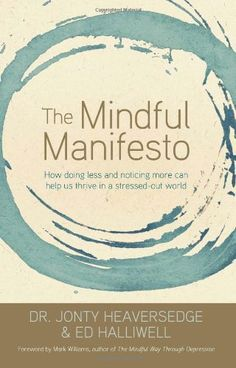 NEW! > The Mindful Manifesto: How Doing Less and Noticing More Can Help Us Thrive in a Stressed-Out World By Jonty Heaversedge, Ed Halliwell