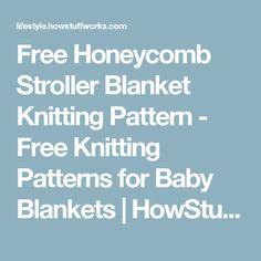 Free Honeycomb Stroller Blanket Knitting Pattern - Free Knitting Patterns for Baby Blankets | HowStuffWorks