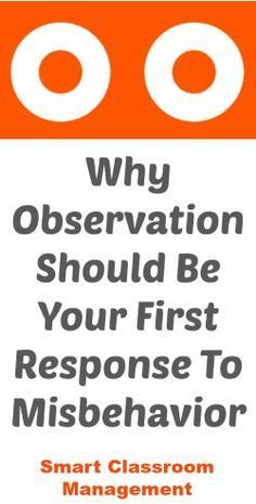 Smart Classroom Management: Why Observation Should Be Your First response To Misbehavior