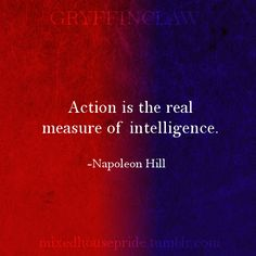 GRYFFINCLAW - Action is the real measure on intelligence. -Napoleon Hill - Mixed House Pride   Gryffinclaw