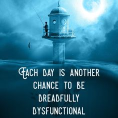 Each day is another chance to be dreadfully dysfunctional. Advice Quotes, Life Advice, High School First Day, She Belongs To Me, Lose Your Mind, Dont You Know, Rumi Quotes, Schools First, Each Day